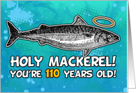 110 years old - Birthday - Holy Mackerel card