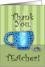 Thank You for Teacher-Blue Teacup card