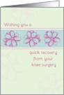 Get Well Soon Knee Surgery Quick Recovery Flowers card