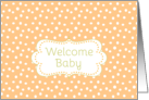 Welcome New Baby Congratulations Melon Orange White Dots card