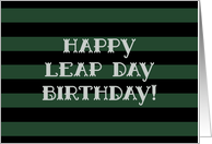 Happy Leap Day Birthday! Bold Black and Green Stripes, Typography card