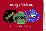 To the Father of my Child, Ugly, Tacky Christmas Sweaters card