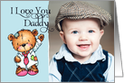I Love You Daddy- Teddy Bear - Father's Day Photo Card