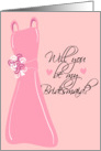 Will you be my Bridesmaid? Pink card