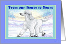 Our house to yours. White Christmas poodle on ice skates. card