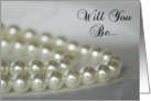 Will You Be My Bridesmaid - White Pearls card