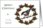 Merry Christmas To Teacher: Holly Wreath, Chickadee, Original Art card