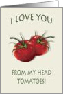 I Love You From my Head Tomatoes: Pun, Humor, Art card