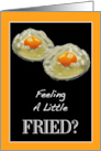Feeling A Little Fried? Painting. Fried Eggs: Caregiver Encouragement card