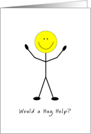 Smiley Face Greeting Card - Stick Figure - Would a Hug Help Card