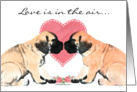 Love is in the air Mastiff pups card