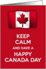 Keep calm and have a Happy Canada Day with Canadian flag card