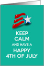 Keep calm and have a Happy 4th of July with American flag card