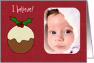 I believe Christmas photo card with Christmas pudding card