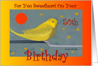 Sweetheart - Wife Birthday - Year Specific 50th / Yellow Warbler card