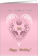 happy 50th birthday to my beloved wife, beautiful floral heart, ornamental style card