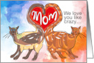 Mom We love you like crazy �Valentine's Day Cats card