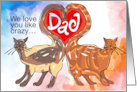We love you like crazy � Valentine's Day Dad Cats card