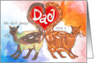 Dad We don't always show it � butt we love you! Father's Day card