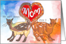 Mom We don't always show it � butt we love you! Cat Tails Heart card