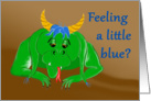 Feeling blue dragon cartoon encouragement card