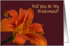 Will you be my bridesmaid orange day lily card