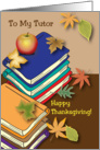 Happy Thanksgiving to My Tutor, books, leaves card