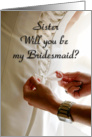 be my bridesmaid sister card
