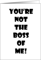 Boss's Day Cards, You're Not the Boss of Me, Funny card