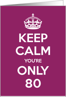 Keep Calm You're Only 80 Birthday card
