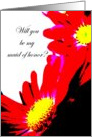 Will you be my maid of honor?--red flowers card