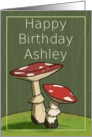 Happy Birthday Ashley / Mushroom card