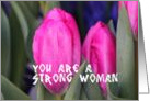 You Are a Strong Woman, Cancer Survivor,Tulips card