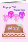 Happy 77th Birthday Mom - Balloons, Cake, pink background card
