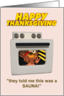 Happy Thanksgiving -Scared Turkey in the oven- He thinks it's a Sauna card