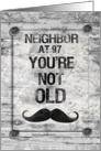 Happy 97th Birthday Neighbor Masculine Funny Rustic Mustache card