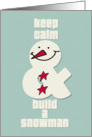 Happy Holidays Keep Calm and Build a Snowman Fun Holiday Greetings card