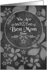 Mother's Day Best Mom Ever Chalkboard Style Flowers and Swirls card