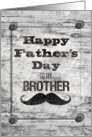 Happy Father's Day for Brother Masculine Rustic Mustache card