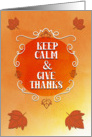 Happy Thanksgiving Keep Calm and Give Thanks Autumn Leaves card