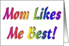 Mom Likes Me Best! card