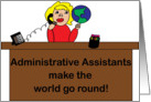 Administrative Assistants Make the World Go Round card