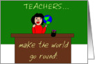 Teachers Make the World Go Round! card
