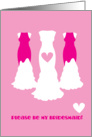 Please be my Bridesmaid! pink dresses card
