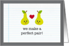 we make a perfect pair! valentine card