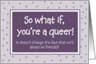 Support - So what if you're a Queer! card
