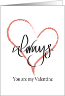 Valentine - Always Be My Valentine, Heart & Calligraphy card