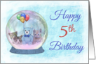 Happy 5th Birthday Snowglobe w/ Blue TeddyBear, Balloons, & Kittens card