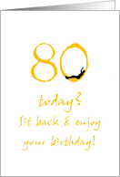 80th birthday, Sit back relax and enjoy! card