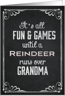 It's all Fun & Games until a Reindeer runs over Grandma Chalkboard card